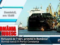 "Duminica, la ""Romania, te iubesc!"": Refuzata in sapte tari europene, primita in Romania. Cum a ajuns bomba toxica plutitoare in Portul Constanta"