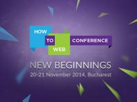 How to Web 2014: un nou inceput. Evenimentul dedicat inovatiei, antreprenoriatului si tehnologiei din Europa de Sud-Est, la Bucuresti