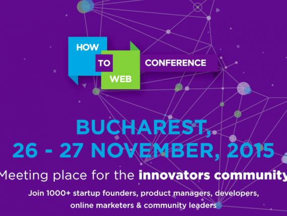 How to Web Conference 2015 aduce la Bucuresti antreprenori si profesionisti cunoscuti la nivel global