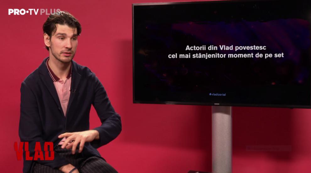 Episodul 2: Actorii din Vlad povestesc cel mai stânjenitor moment de pe set