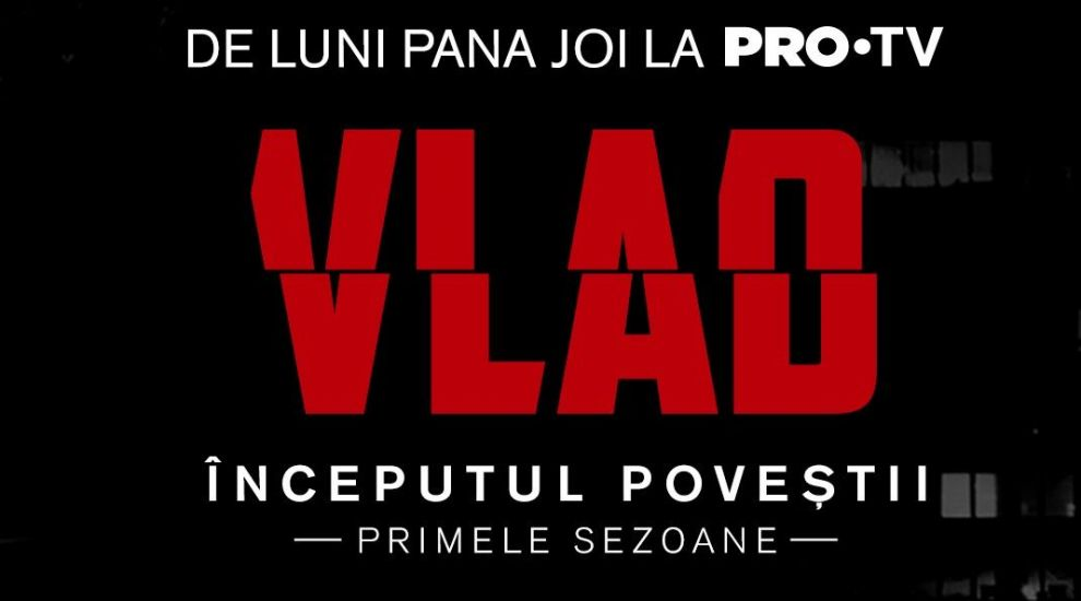 VLAD – începutul poveștii. Primele sezoane ale serialului sunt din 13 iulie la PRO TV