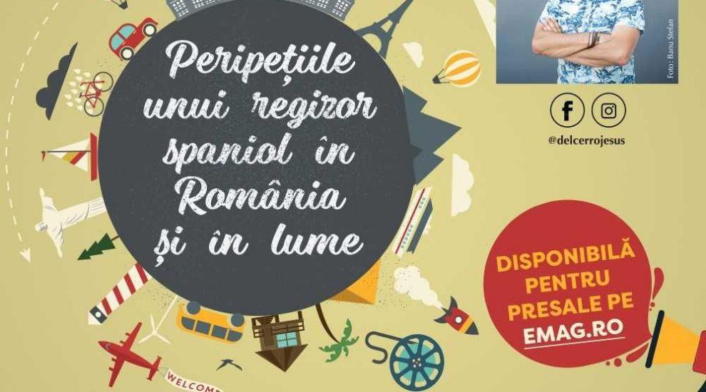 PERIPEȚIILE UNUI REGIZOR SPANIOL ÎN ROMÂNIA ȘI ÎN LUME